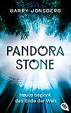 Pandora Stone - Heute beginnt das Ende der Welt (Die Pandora Stone-Reihe, Band 1) von Barry Jonsberg
