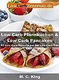 Low Carb Pfannkuchen & Low Carb Pancakes: 63 Low Carb Rezepte bei der Low Carb Diät
