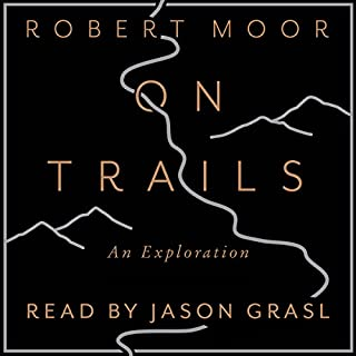 On Trails     An Exploration              By:                                                                                                                                 Robert Moor                               Narrated by:                                                                                                                                 Jason Grasl                      Length: 10 hrs and 37 mins     3 ratings     Overall 4.7