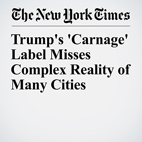 Trump's 'Carnage' Label Misses Complex Reality of Many Cities copertina