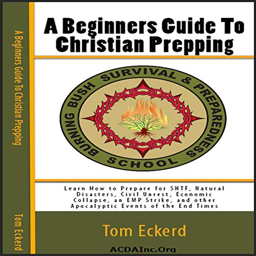 A Beginners Guide to Christian Prepping: Learn How to Prepare for SHTF, Natural Disasters, Civil Unrest, Economic Collapse, an EMP Strike, and Other Apocalyptic Events of the End Times (Survival Preparedness Series, Book 1)