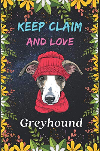 keep claim AND LOVE Greyhound: Grate Notebook Gift For Greyhound Lovers    Cute Thanks Giving And Birthday Notebook Gift idea    Notebook For ... with Blank Lined Paper, 6 x 9 inch,110 Pages