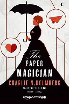The Paper Magician - Édition française (Saga The Paper Magician t. 1) par [Charlie N. Holmberg, Abigaïl Tal]