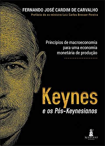 Keynes e os pós-keyneasianos: princípios de macroeconomia para uma economia monetária de produção