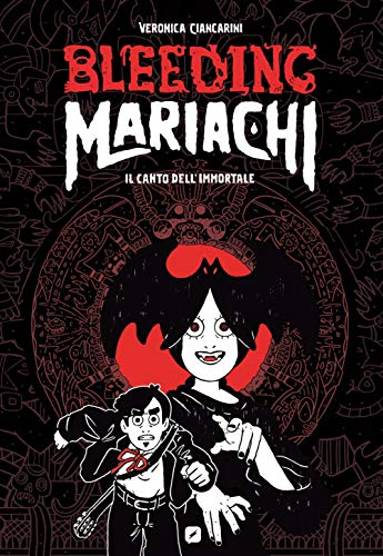 Bleeding Mariachi. Il canto dell'immortale (BD Comics) di [Veronica Ciancarini]