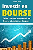 Investir en Bourse : Guide complet pour réussir en Bourse et gagner de l'argent
