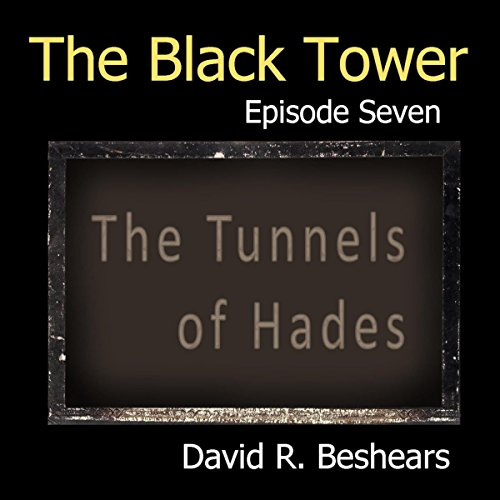 The Black Tower - Episode Seven - The Tunnels of Hades (The Black Tower Serial Book 7) audiobook cover art