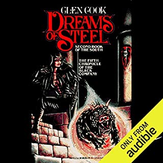Dreams of Steel     Chronicles of the Black Company, Book 5              Written by:                                                                                                                                 Glen Cook                               Narrated by:                                                                                                                                 Rachel Butera                      Length: 9 hrs and 37 mins     5 ratings     Overall 4.6