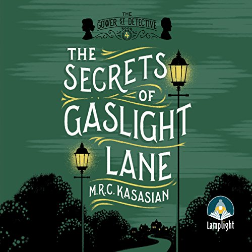 The Secrets Of Gaslight Lane     The Gower Street Detective, Book 4              By:                                                                                                                                 M. R. C. Kasasian                               Narrated by:                                                                                                                                 Emma Gregory                      Length: 15 hrs and 22 mins     559 ratings     Overall 4.5