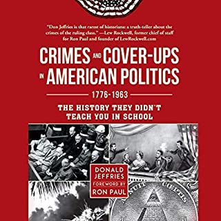 Crimes and Cover-ups in American Politics     1776-1963              By:                                                                                                                                 Donald Jeffries,                                                                                        Ron Paul                               Narrated by:                                                                                                                                 Lars Mikaelson                      Length: 13 hrs and 44 mins     Not rated yet     Overall 0.0