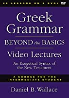 Greek Grammar Beyond the Basics Video Lectures: An Exegetical Syntax of the New Testament: A course for the Intermediate Student, 28 Sessions [DVD]