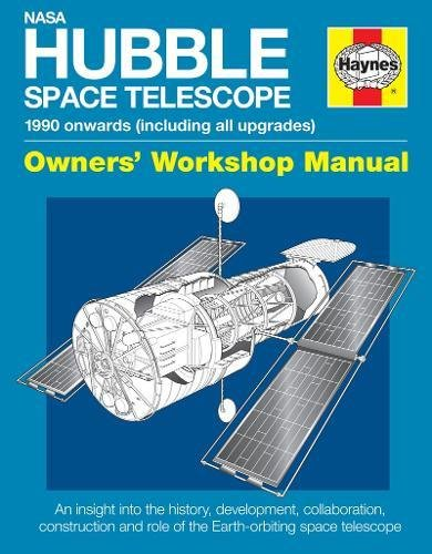 Download NASA Hubble Space Telescope - 1990 onwards (including all upgrades): An insight into the history, development, collaboration, construction and role of the Earth-orbiting space telescope (Owners' Workshop Manual) 0857337971