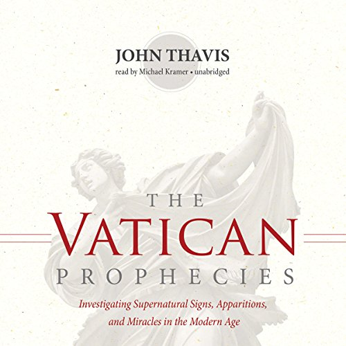 The Vatican Prophecies     Investigating Supernatural Signs, Apparitions, and Miracles in the Modern Age              By:                                                                                                                                 John Thavis                               Narrated by:                                                                                                                                 Michael Kramer                      Length: 10 hrs and 34 mins     57 ratings     Overall 4.3