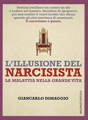 L'illusione del narcisista. La malattia nella grande vita