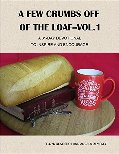A FEW CRUMBS OFF OF THE LOAF -- VOL. 1: A 31-DAY DEVOTIONAL TO INSPIRE AND ENCOURAGE (English Edition)