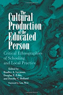 The Cultural Production of the Educated Person: Critical Ethnographies of Schooling and Local Practice (Suny Series, Power, Social Identity and Education)