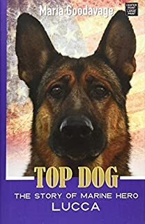 Top Dog: The Story of Marine Hero Lucca by Maria Goodavage (2015-02-01)