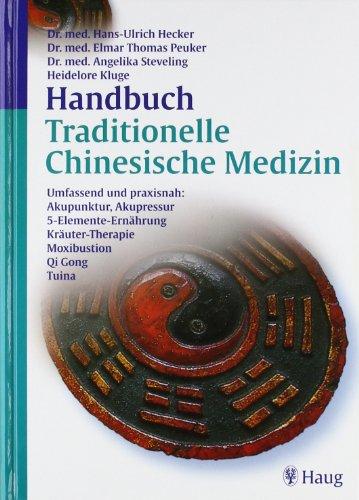 Handbuch Traditionelle Chinesische Medizin: Umfassend und praxisnah: Akupunktur, Akupressur, 5-Elemente-Ernährung