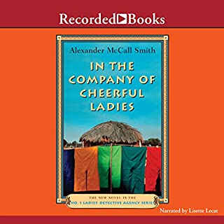 In the Company of Cheerful Ladies     The No. 1 Ladies' Detective Agency              By:                                                                                                                                 Alexander McCall Smith                               Narrated by:                                                                                                                                 Lisette Lecat                      Length: 9 hrs and 24 mins     2,193 ratings     Overall 3.9