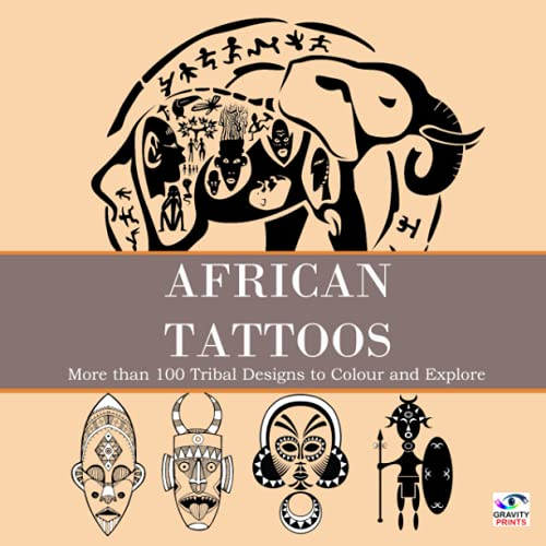 African Tattoos - More than 100 Tribal Designs to Colour and Explore