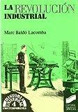 La revolución industrial: 4 (Historia universal. Contemporánea)