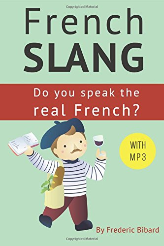 French Slang: Do you speak the real French?: The essentials of French Slang (French Edition)