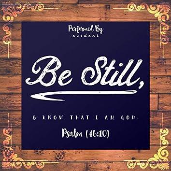 Be Still, & Know That I Am God (Psalme 46:10)