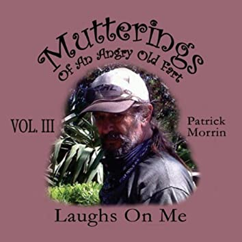 Mutterings of an Angry Old Fart, Vol. III: Laughs On Me