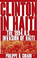 Clinton in Haiti: The 1994 US Invasion of Haiti
