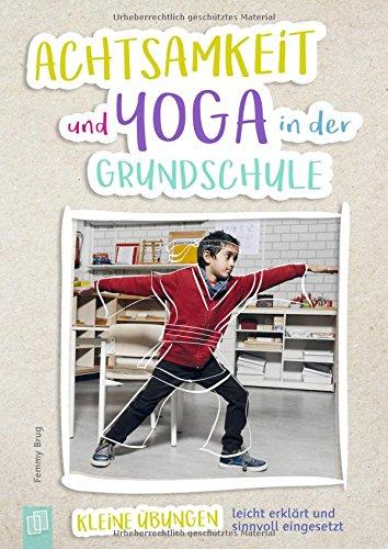 Achtsamkeit und Yoga in der Grundschule: Kleine Übungen: leicht erklärt und sinnvoll eingesetzt