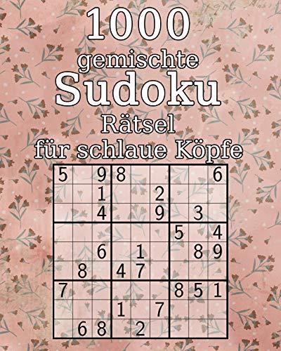 1000 gemischte Sudoku Rätsel für schlaue Köpfe: Rätselbuch inkl. Lösungen   Perfekt als Geschenk zum Geburtstag   9x9