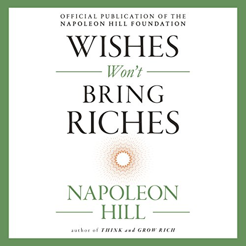 Wishes Won't Bring Riches     The Mental Dynamite Series              By:                                                                                                                                 Napoleon Hill                               Narrated by:                                                                                                                                 Joe Ochman,                                                                                        Christopher Grove                      Length: 8 hrs and 19 mins     14 ratings     Overall 4.6