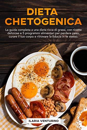 Dieta Chetogenica: 2 libri in 1: La guida completa a una dieta ricca di grassi,con ricette deliziose e 5 programmi alimentari per perdere peso,curare il tuo corpo e ritrovare la fiducia in te stesso.