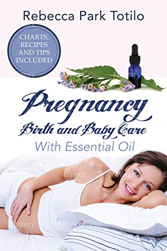 Pregnancy, Birth, and Baby Care With Essential Oil: Essential Oils for Labor (English Edition)