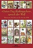 »Guten Tag, Rotkäppchen«, sprach der Wolf: Illustrierte Märchen aus der Zeit der DDR