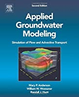 Applied Groundwater Modeling, Second Edition: Simulation of Flow and Advective Transport by Mary P. Anderson William W. Woessner Randall J. Hunt(2015-08-28)