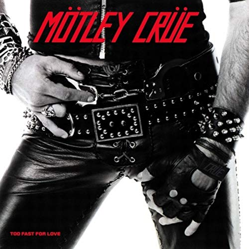 Too Fast for Love / Mötley Crüe