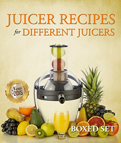 Juicer Recipes For Different Juicers: 2015 Guide to Juicing and Smoothies (English Edition)