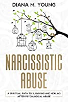 Narcissistic Abuse: A Spiritual Path to Surviving and Healing After Psychological Abuse