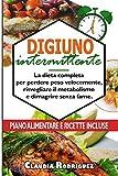 Digiuno intermittente: La dieta completa per perdere peso velocemente, risvegliare il metabolismo e dimagrire senza fame. Piano alimentare e ricette incluse.
