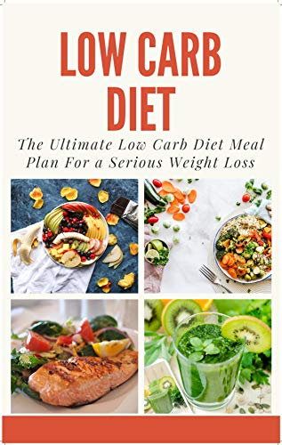 Low Carb Diet The Ultimate Low Carb Diet Meal Plan For Serious Weight Loss Weight Loss Diet Tips Healthy Living Eat Well Diet Food Low Carb Food Diet Kindle Edition By