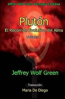 Plutón  El Recorrido Evolutivo del Alma Volumen I (Spanish Edition) by [Jeffrey Wolf Green, Maria  De Diego]