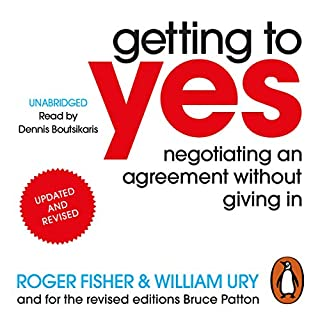 Getting to Yes     Negotiating an Agreement Without Giving In              By:                                                                                                                                 Roger Fisher,                                                                                        William Ury,                                                                                        Bruce Patton                               Narrated by:                                                                                                                                 Dennis Boutsikaris                      Length: 6 hrs and 16 mins     96 ratings     Overall 4.4