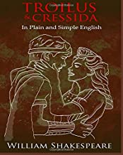 Troilus and Cressida In Plain and Simple English: A Modern Translation and the Original Version