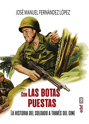 Con las botas puestas. La historia del soldado a través del cine (Crónicas de la Historia)