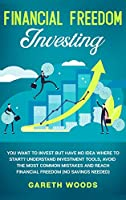 Financial Freedom Investing: You Want to Invest but Have No Idea Where to Start? Understand Investment Tools, Avoid the Most Common Mistakes and Reach Financial Freedom (No Savings Needed!)
