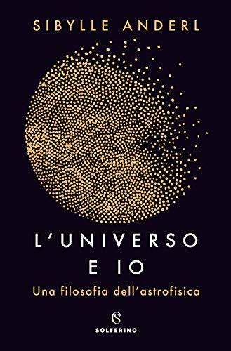 L'universo e io. Una filosofia dell'astrofisica