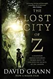 The Lost City of Z. Film Tie-In: A Legendary British Explorer's Deadly Quest to Uncover the Secrets of the Amazon - David Grann