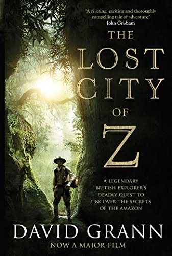 The Lost City of Z: A Legendary British Explorer's Deadly Quest to Uncover the Secrets of the Amazon (English Edition)
