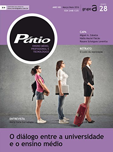 Revista Pátio Ensino Médio, Profissional e Tecnológico 28 - O diálogo entre a universidade e o ensino médio (PEMPT) (Portuguese Edition)